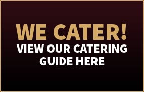 We Cater! Click Here to View Our Catering Guide